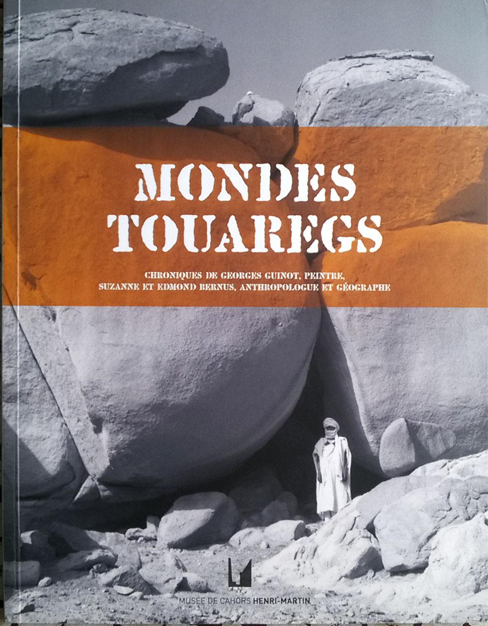 Exhibition catalog Mondes Touaregs, chroniques de georges Guinot, peintre, Suzanne et Edmond Bernus, anthropologue et géographe Musée de Cahors Henri-Martin